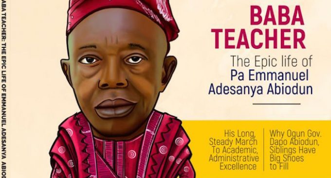 Baba Teacher: The Epic Life of  Pa Emmanuel Adesanya Abiodun